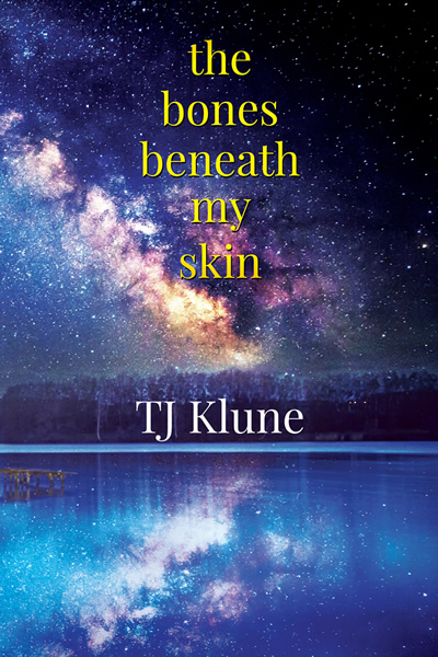 The Bones Beneath My Skin by TJ Klune